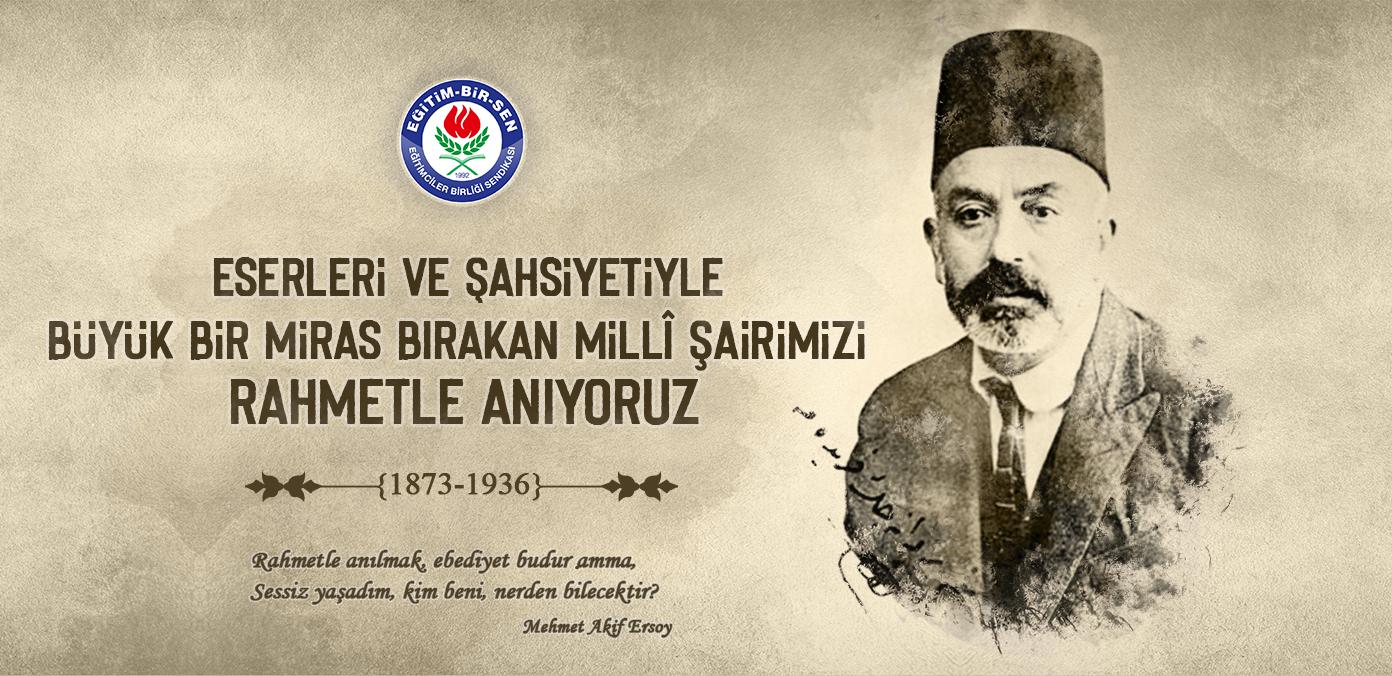 Eserleri ve şahsiyetiyle büyük bir miras bırakan millî şairimizi rahmetle anıyoruz